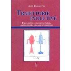Traiettorie evolutive. L'adolescenza tra deriva sociale, bisogni di cura e significati personali.